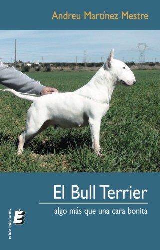 El Bull Terrier, Algo Más Que Una Cara Bonita