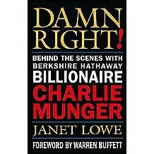 Damn Right !: Behind the Scenes with Berkshire Hathaway Billionaire Charlie Munger