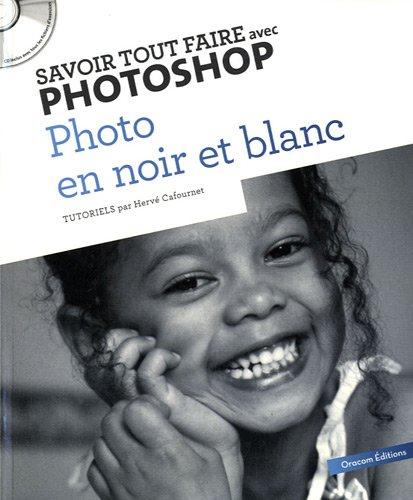 Savoir tout faire avec Photoshop : photo noir et blanc (1Cédérom) par Hervé Cafournet