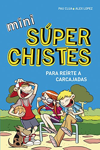 Mini súperchistes ¡para reírte a carcajadas! (Mini Súperchistes 1) por Álex López