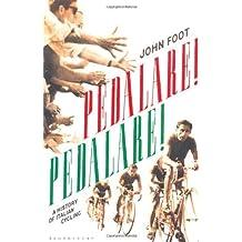 Pedalare! Pedalare! A History of Italian Cycling by John Foot (2011-10-11)