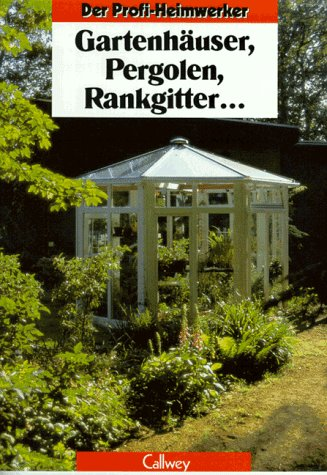 Preisvergleich Produktbild Der Profi-Heimwerker: Gartenhäuser, Pergolen, Rankgitter.