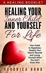 Inner Child: Healing Your Inner Child and Yourself For Life: Your Guide to Happiness, Healing Your Heart's Wounds and Loving Yourself When You Don't Know ... Healing Series Book 1) (English Edition)