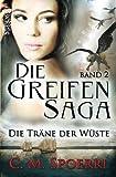 Die Greifen-Saga (Band 2): Die Träne der Wüste - C. M. Spoerri