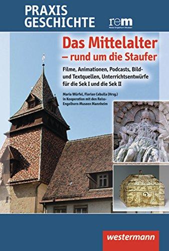 Preisvergleich Produktbild Praxis Geschichte: Das Mittelalter - rund um die Staufer: Filme, Animationen, Podcasts, Bild- und Textquellen, Unterrichtsentwürfe für die Sek I und die Sek II