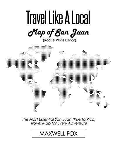 Travel Like a Local - Map of San Juan (Black and White Edition): The Most Essential San Juan (Puerto Rico) Travel Map for Every Adventure (Puerto Rico Landkarte)