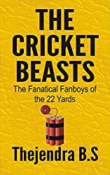 The Cricket Beasts: The Fanatical Fanboys of the 22 Yards (English Edition)
