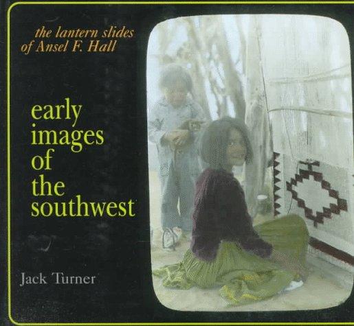 Early Images of the Southwest: The Lantern Slides of Andel F.Hall por Jack Turner