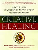 Creative Healing: How to Heal Yourself by Tapping Your Hidden Creativity
