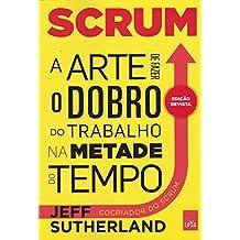 Scrum. A Arte de Fazer o Trabalho na Metade do Tempo (Em Portuguese do Brasil)