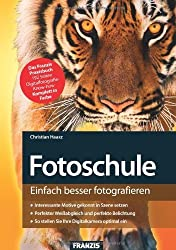 Fotoschule - Einfach besser fotografieren: Motive gekonnt in Szene setzen, perfekt belichten, Kameratechnik verstehen: Das Franzis Praxisbuch. Einfach besser fotografieren