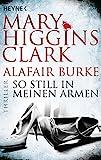 So still in meinen Armen: Thriller (Laurie-Moran-Serie, Band 2) - Mary Higgins Clark, Alafair Burke