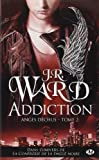 Anges déchus, Tome 2 : Addiction de J-R Ward (24 janvier 2013) Poche