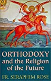 Orthodoxy and the Religion of the Future by Seraphim Rose (1997-07-07)