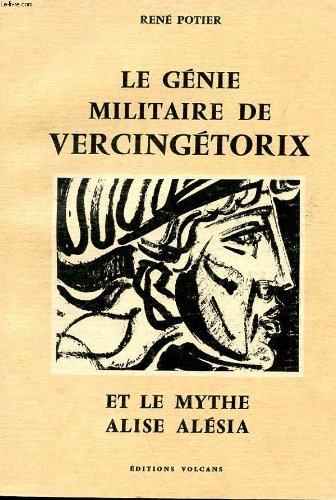 Le gnie militaire de Vercingtorix et le mythe Alise Alsia