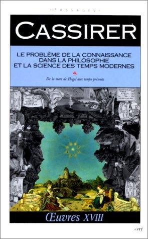 LE PROBLEME DE LA CONNAISSANCE DANS LA PHILOSOPHIE ET LA SCIENCE DES TEMPS MODERNES. : Volume 4, De la mort de Hegel aux temps présents par Ernst Cassirer