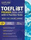 Kaplan TOEFL iBT Premier 2016-2017 with 4 Practice Tests: Book + CD + Online + Mobile