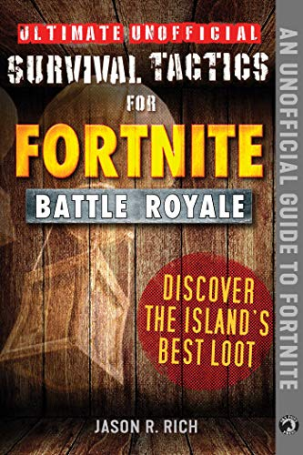 Ultimate Unofficial Survival Tactics for Fortnite Battle Royale: Discover the Island's Best Loot (Ultimate Survival Tactics for Fortnite B) (English Edition)