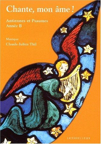 Chante, mon âme ! : Antiennes et psaumes, année B