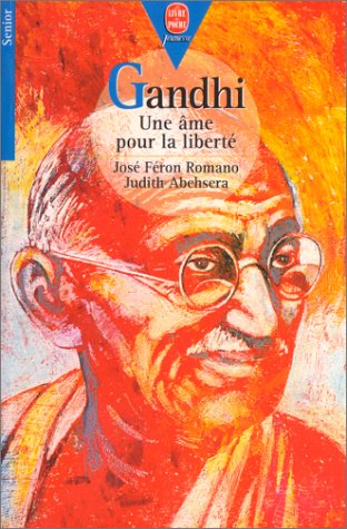 Gandhi, une ame pour la liberté par J. Feron Romano, J. Abehsera