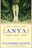 Front cover for the book Anya by Susan Fromberg Schaeffer