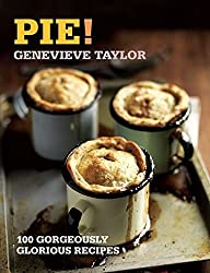Pie!: 100 Gorgeously Glorious Recipes (100 Great Recipes)