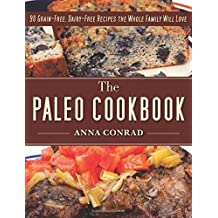 The Paleo Cookbook: 90 Grain-Free, Dairy-Free Recipes the Whole Family Will Love by Anna Conrad (2014-01-02)