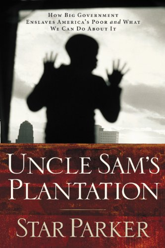 Uncle Sam's Plantation: How Big Government Enslaves America's Poor and What We Can Do About It (English Edition) por Star Parker