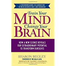 Train Your Mind, Change Your Brain: How a New Science Reveals Our Extraordinary Potential to Transform Ourselves by Sharon Begley (2007-01-02)