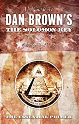 GUIDE TO DAN BROWNS THE SOLOMON KEY: The Essential Primer