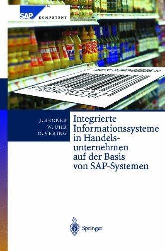 Integrierte Informationssysteme in Handelsunternehmen auf der Basis von SAP-Systemen (SAP Kompetent) (German Edition) by J????rg Becker (2013-10-04) par J????rg Becker;Wolfgang Uhr;Oliver Vering