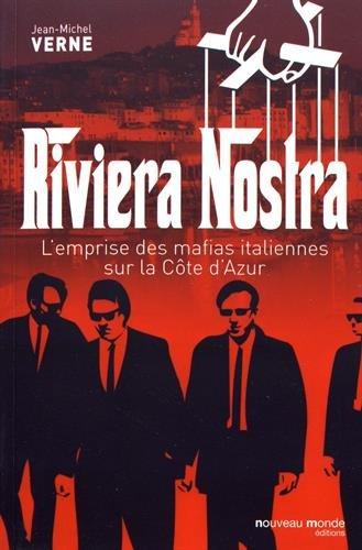 Riviera nostra : L'emprise des mafias italiennes sur la Cte d'Azur