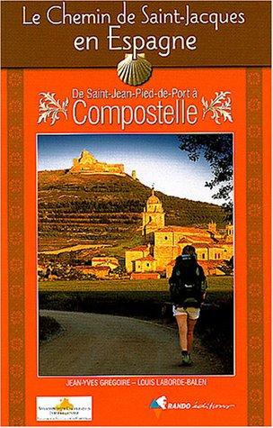 Le Chemin de Saint-Jacques de Compostelle en Espagne : De Saint-Jean-Pied-de-Port à Compostelle : Guide pratique du pèlerin par Jean-Yves Grégoire