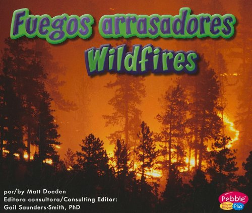 Fuegos Arrasadores/Wildfires (Pebble Plus Bilingual: La tierra en accion/ Earth in Action) por Matt Doeden
