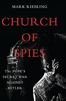 Church of Spies: The Pope's Secret War Against Hitler eBook: Mark Riebling