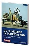 FliegerRevue kompakt 11 - US-Flugzeuge in Deutschland: Amerikanische Militärluftfahrt im Kalten Krieg - Gerhard Moroff