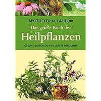 Das große Buch der Heilpflanzen: Gesund durch die Heilkräfte der Natur