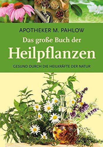 Das große Buch der Heilpflanzen: Gesund durch die Heilkräfte der Natur (Der Buch Name)