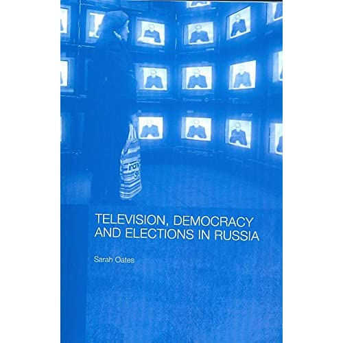 [(Television, Democracy and Elections in Russia)] [By (author) Sarah Oates] published on (February, 2008)