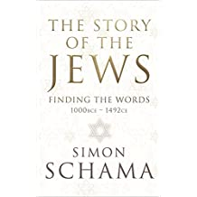 The Story of the Jews: Finding the Words (1000 BCE – 1492) (Story of the Jews Vol 1)