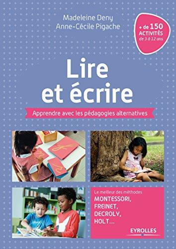 Lire et écrire: Apprendre avec les pédagogies alternatives. Le meilleur des méthodes Montessori, Freinet, Decroly, Holt ... par Anne-Cécile Pigache