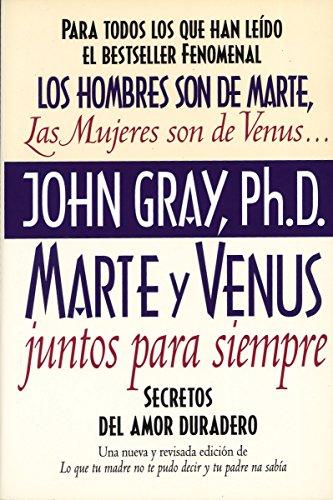 Marte y Venus Juntos Para Siempre: Secretos del Amor Duradero por Gray  John