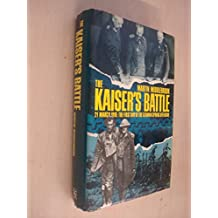 The Kaiser's Battle: 21st March, 1918 - The First Day of the German Spring Offensive