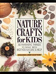 Nature Crafts for Kids: 50 Fantastic Things to Make With Mother Nature's Help by Gwen Diehn (1992-05-01)