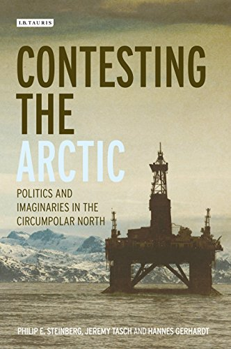 Contesting the Arctic: Politics and Imaginaries in the Circumpolar North (International Library of Human Geography Book 35) (English Edition)
