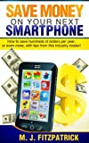 Save Money On Your Next Smartphone (English Edition)