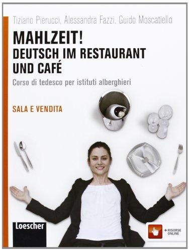 Mahlzeit! Deutsch im restaurant und café. Per gli Ist. alberghieri. Con espansione online