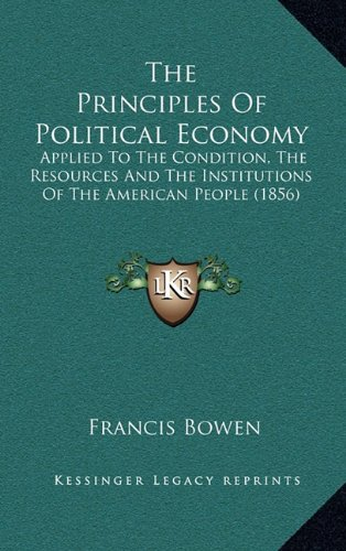 The Principles of Political Economy: Applied to the Condition, the Resources and the Institutions of the American People (1856)