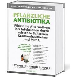Pflanzliche Antibiotika. Wirksame Alternativen bei Infektionen durch resistente Bakterien Krankenhauskeime und MRSA: Heilkräuter, die Leben retten ... Antibiotika nicht mehr wirken. 2. Auflage.