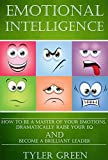 #6: Emotional Intelligence: How To Be A Master Of Your Emotions, Dramatically Raise Your EQ And Become A Brilliant Leader